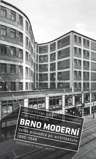 Brno moderní: Velký průvodce po architektuře 1890–1948