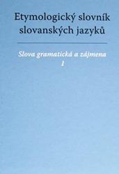 Etymologický slovník slovanských jazyků - slova gramatická a zájmena