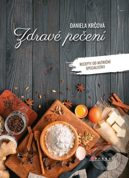 Zdravé pečení Recepty od nutriční specialistky Daniela Krčová